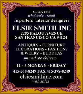 Circa 1949 - wholesale & retail - Importers - Interior Designers. Elsie Smith Inc, 2285 Palou Avenue, San Francisco, CA 94124 USA - Antiques - Furniture - Decorations - Fashions - Jewelry. 11 - 5 Monday - Friday. 415-391-0717, FAX 415-391-0717.